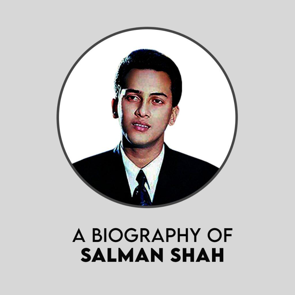 A BIOGRAPHY OF SALMAN SHAH
