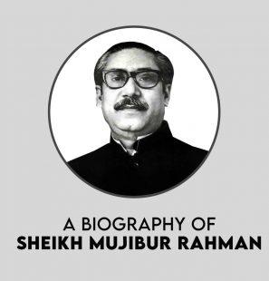 A Biography of Bangabandhu Sheikh Mujibur Rahman